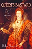 The Queen's Bastard: A Novel of Elizabeth I and Arthur Dudley