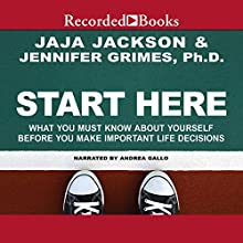 Start Here: What You Must Know About Yourself Before You Make Important Life Decisions Audiobook by Jaja Jackson, Jennifer Grimes Narrated by Andrea Gallo
