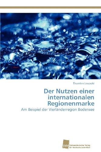 Der Nutzen Einer Internationalen Regionenmarke: Am Beispiel Der Vierländerregion Bodensee (German Edition)
