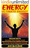 Energy: Ultimate Energy: Discover How To Increase Your Energy Levels Using  The Best All Natural Foods, Supplements And Strategies For A Life Full Of Abundant ... Natural Energy, Energy) (English Edition)