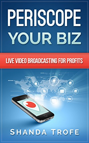 Periscope Your Biz: Live Video Broadcasting for Profits