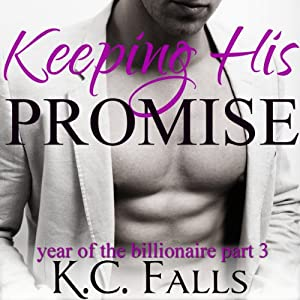 Keeping His Promise: Year of the Billionaire, Book 3 | [K. C. Falls]