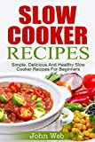 Slow Cooker: Slow Cooker Recipes - Simple, Delicious And Healthy Slow Cooker Recipes For Beginners (Appetizers, Desserts, Seafood, Soups, Vegetarian)