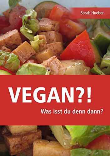 Vegan?! Was Isst Du Denn Dann?: Einfache Vegane Rezepte (German Edition)