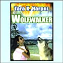 Wolfwalker: Tales of the Wolves, Book 1 (       UNABRIDGED) by Tara K. Harper Narrated by Karen White