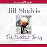 The Sweetest Thing (       UNABRIDGED) by Jill Shalvis Narrated by Celeste Ciulla