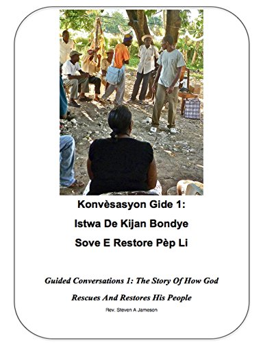 Guided Conversations 1 / Konvesasyon Gide 1: The Story of How God Rescues and Restores His People / Istwa De Kijan Bondye Sove E Restore Pep Li