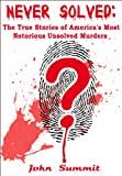 Never Solved: The True Stories of Americas Most Notorious Unsolved Murders (True Crime Series)