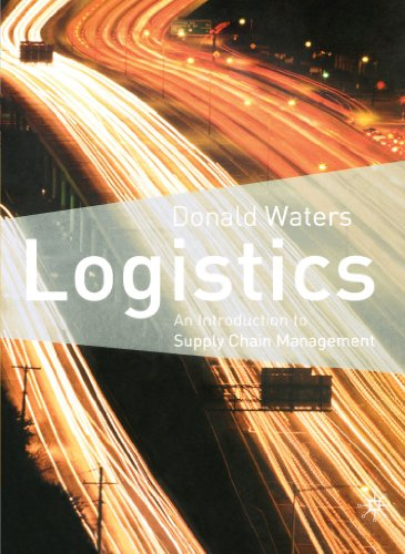 Logistics: An Introduction to Supply Chain Management, by Donald Waters