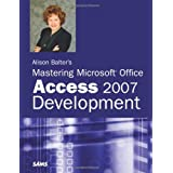 Alison Balter's Mastering Microsoft Office Access 2007 Development (Sams)by Alison Balter