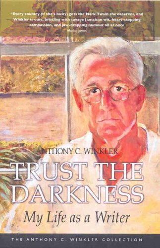 Trust the Darkness: My Life As a Writer (Anthony C. Winkler Collection)