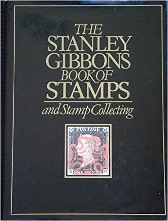 The Stanley Gibbons Book of Stamps and Stamp Collecting written by revised by John Holman Watson James