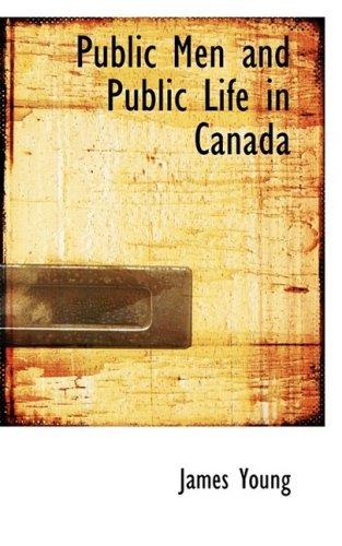 Public Men and Public Life in Canada