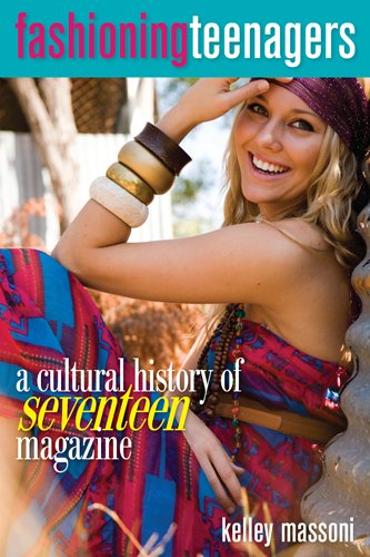 Fashioning Teenagers: A Cultural History of Seventeen...