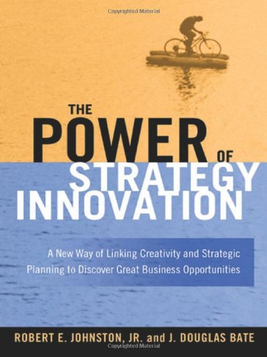 The Power of Strategy Innovation: A New Way of Linking Creativity and Strategic Planning to Discover Great Business Oppo