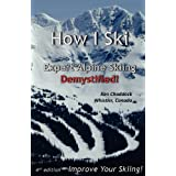 How I Ski: Expert Alpine Skiing Demystified ~ Ken Chaddock