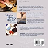 The Complete Jewelry Making Course: Principles, Practice and Techniques: A Beginners Course for Aspiring Jewelry Makers
