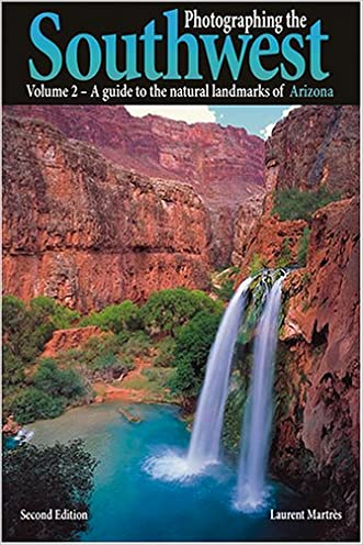 Photographing the Southwest: Volume 2--Arizona (2nd Ed.) (Photographing the Southwest) written by Laurent Martres