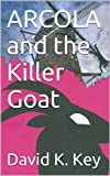 img - for ARCOLA and the Killer Goat book / textbook / text book