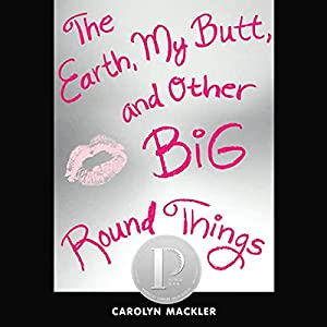 The Earth, My Butt, and Other Big Round Things Audiobook