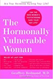 The Hormonally Vulnerable Woman : Relief at last for PMS, mood swings, fatigue, hair loss, adult acne, unwanted hair, female pain, migraine, weight gain, ... all the problems of perimenopause