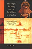 img - for The Virgin, the King, and the Royal Slaves of El Cobre: Negotiating Freedom in Colonial Cuba, 1670-1780 (Cultural Sitings) book / textbook / text book