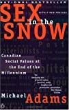 Sex in the Snow: Canadian Social Values at the End of the Millennium (0140261028) by Adams, Michael
