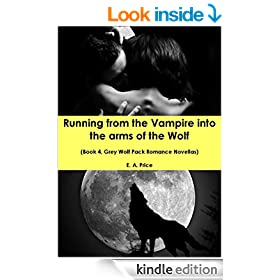 Running from the Vampire into the Arms of the Wolf: (Book 4, Grey Wolf Pack Romance Novellas)