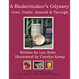 A Basketmaker's Odyssey: Over, Under, Around & Through: 24 Great Basket Patterns from Easy Beginner to More Challenging Advanced ~ Lyn Siler
