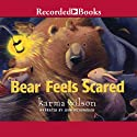 Bear Feels Scared Audiobook by Karma Wilson Narrated by John McDonough