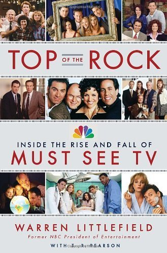 top-of-the-rock-inside-the-rise-and-fall-of-must-see-tv-by-warren-littlefield-2012-05-01