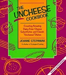 "The Uncheese Cookbook: Creating Amazing Dairy-Free Cheese Substitutes and Classic ""Uncheese"" Dishes"