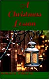 img - for A Christmas Lesson: A Holiday Novella book / textbook / text book
