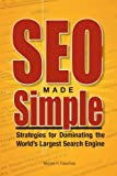 SEO Made Simple: Strategies For Dominating The World's Largest Search Engine