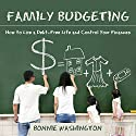 Family Budgeting: How to Live a Debt-Free Life and Control Your Finances Audiobook by Bonnie Washington Narrated by Violet Meadow
