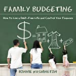 Family Budgeting: How to Live a Debt-Free Life and Control Your Finances | Bonnie Washington