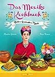 Das Mexiko Kochbuch: Bilder. Geschich...