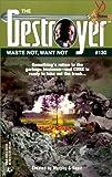 Waste Not, Want Not: (Destroyer #130) (0373632452) by Warren Murphy