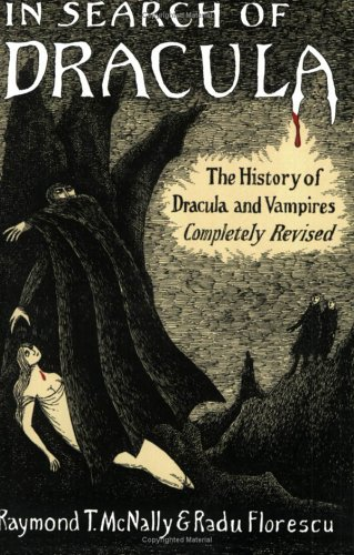 In Search of Dracula: The History of Dracula and Vampires, Radu Florescu, Raymond T. McNally