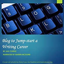 Blog to Jump-Start a Writing Career (       UNABRIDGED) by Jax Cortez Narrated by Maren McGuire