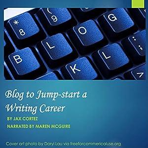 Blog to Jump-Start a Writing Career Audiobook