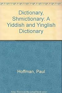 Dictionary, Shmictionary: A Yiddish and Yinglish Dictionary download ebook