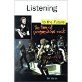 Listening To The Future: The Time Of Progressive Rock, 1968-1978by Bill Jr. Martin