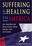img - for Suffering and Healing in America: An American Doctor's View from the Outside book / textbook / text book