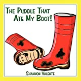 The Puddle That Ate My Boot!by Shannon Valente