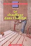 echange, troc Stéphane Longo - Le chauffage dans l'habitat