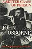 A Better Class of Person: An Autobiography, 1929-1956 (0571117856) by John Osborne