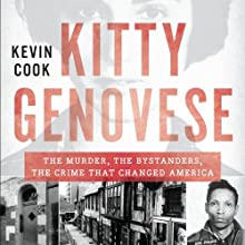 Kitty Genovese: The Murder, the Bystanders, the Crime That Changed America (       UNABRIDGED) by Kevin Cook Narrated by Stephen Hoye