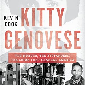 Kitty Genovese: The Murder, the Bystanders, the Crime That Changed America | [Kevin Cook]