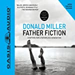 Father Fiction: Chapters for a Fatherless Generation | Donald Miller